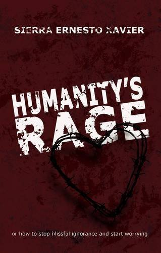 Humanity's Rage: Or How to Stop Blissful Ignorance and Start Worrying by Sierra Ernesto Xavier (3-May-2010) Paperback