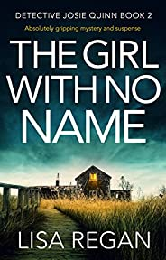 The Girl With No Name: Absolutely gripping mystery and suspense (Detective Josie Quinn Book 2) (English Editio