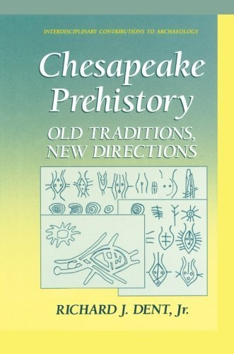 Chesapeake Prehistory: Old Traditions, New Directions (Interdisciplinary Contributions to Archaeology) by Richard J. Dent Jr. (2013-03-08)