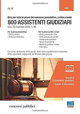 800 Assistenti Giudiziari: Quiz - Concorso Cancellieri: Il volume costituisce una ricca rassegna di quesiti a risposta multipla con risposta ... • ordinamento giudiziario; • informatica.