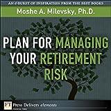 Plan for Managing Your Retirement Risk (FT Press Delivers Elements)