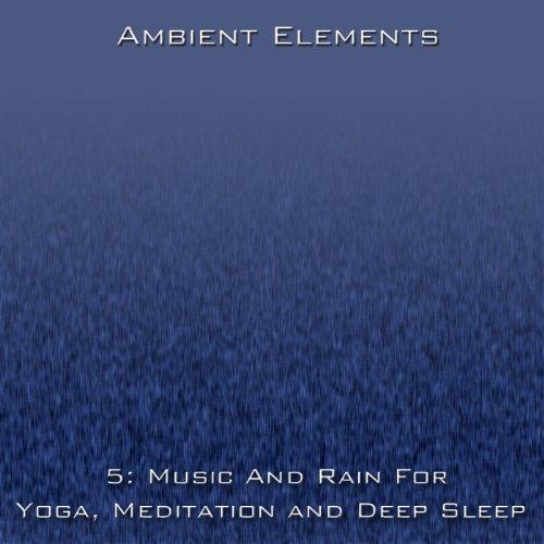 5: Music And Rain For Yoga, Meditation And Deep Sleep