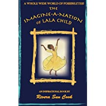 The Imagine-a-nation of Lala Child: An Inspirational Book Opening A Whole Wide World of Possibilities