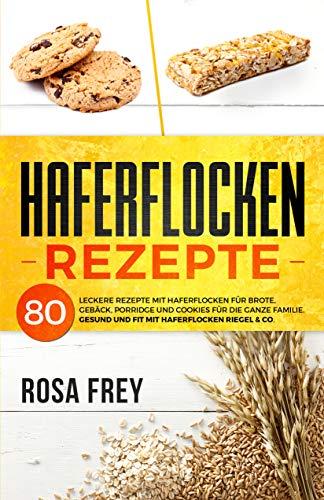 HAFERFLOCKEN REZEPTE: 80 leckere Rezepte mit Haferflocken für ...