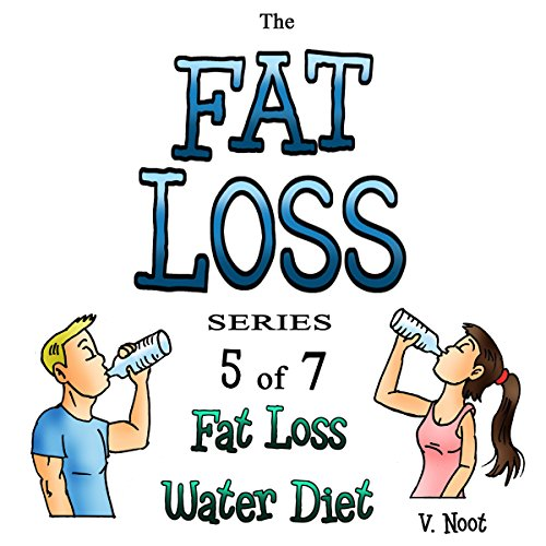Fat Loss Tips 5: The Fat Loss Series: Book 5 of 7: Fat Loss Water Diet H2o Audio-serie