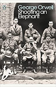 Shooting an Elephant: And Other Essays par George Orwell