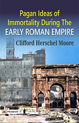 Pagan ideas of immortality during the early roman empire ebook pagan ideas of immortality during the early roman empire by clifford herschel moore fandeluxe Gallery