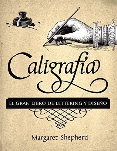 Caligrafía. El Gran Libro de Lettering y Diseño (Espacio De Diseño) por Margaret Shepherd