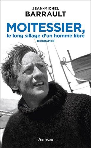 Moitessier, le long sillage d'un homme libre par Jean-Michel Barrault