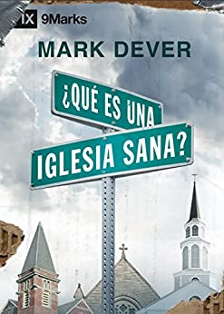 ¿Qué es una iglesia sana? (What Is a Healthy Church?) - 9Marks (Spanish Edition)