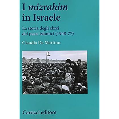 I «Mizrahim» In Israele. La Storia Degli Ebrei Dei Paesi Islamici (1948-77)