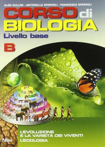 Corso di biologia. Livello base. Vol. B: Evoluzione e variet dei viventi-L'ecologia. Per le Scuole superiori. Con espansione online