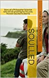 Soulled: Story of a Philosopher Scientist who will do anything for his Love. He even Soulled his Bonita