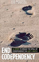 End Codependency: 12 Steps To Break The Spell Of Codependency In Just 3 Days (No More Codependent Relationships) (Volume 1) by Joe Martin (2014-02-12)