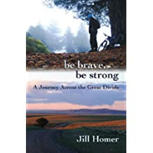 Be Brave, Be Strong: A Journey Across the Great Divide (English Edition)