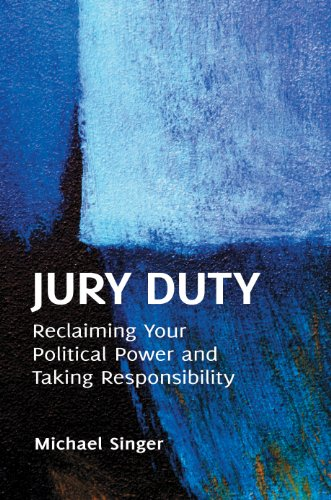 Jury Duty: Reclaiming Your Political Power and Taking Responsibility (English Edition)