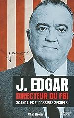 J. Edgar, Directeur du FBI - Scandales et dossiers secrets de Athan Theoharis