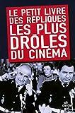 Telecharger Livres Le Petit Livre des repliques les plus droles du cinema (PDF,EPUB,MOBI) gratuits en Francaise
