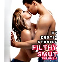 Filthy Smut (Vol. 1): 37 Erotic Stories (Over 300 Pages of Hot Sex)