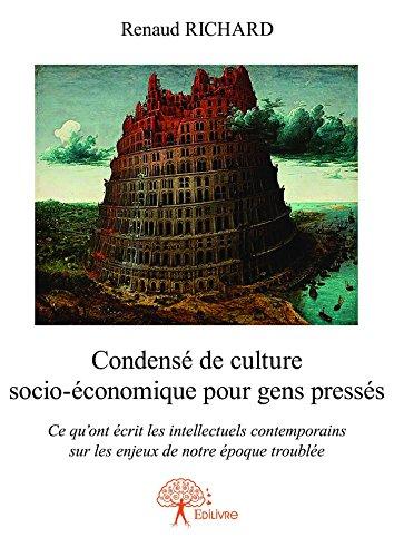 Télécharger en ligne Condensé de culture socio-économique pour gens pressés: Ce qu'ont écrit les intellectuels contemporains sur les enjeux de notre époque troublée epub, pdf