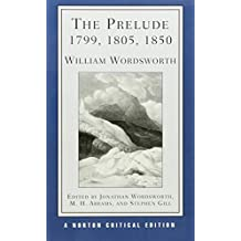 The Prelude 1799, 1805, 1850: Authoritative Texts, Context and Reception, Recent Critical Essays (Norton Critical Editions)