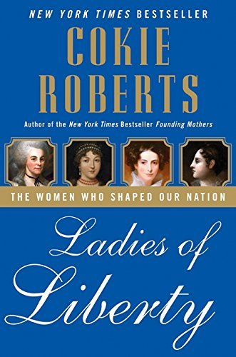 Ladies of Liberty: The Women Who Shaped Our Nation by Cokie Roberts (2008-04-08)