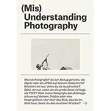 (Mis)Understanding Photography: Eine andere Geschichte der Fotografie
