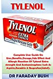 Tylenol: Complete User Guide on Uses, Benefits, Dosage, Side Effect and Allergic Reaction of Tylenol Extra Strenght and Acetaminophens Such as Aspirin, Excedrin & Ibuprofen(advil).