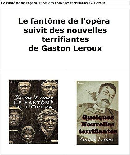 Le Fantôme de l'opéra  suivit des nouvelles terrifiantes G. Leroux + biographie