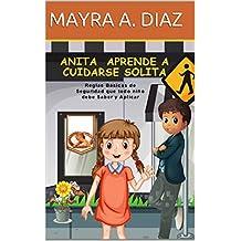 Libro en Español: Anita Aprende a Cuidarse Solita: Reglas Básicas de Seguridad que todo niño debe Saber y Aplicar