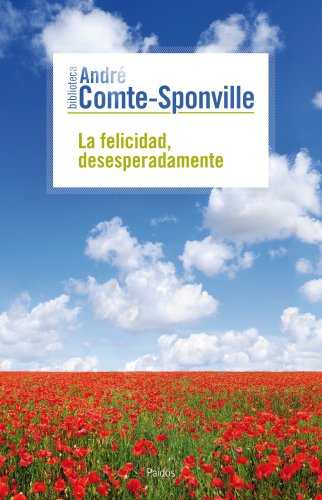 La felicidad, desesperadamente (Biblioteca André Comte-Sponville) por André Comte-Sponville