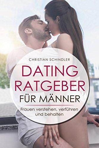 Dating Ratgeber für Männer: Frauen verstehen, verführen und behalten - Dating Tipps für Männer