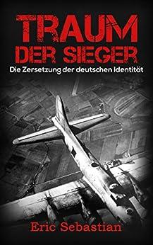Traum der Sieger: Die Zersetzung der deutschen Identität