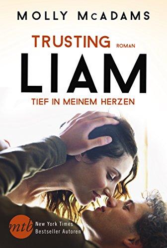 Trusting Liam - Tief in meinem Herzen: Liebesroman von [McAdams, Molly]