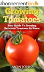 Growing Tomatoes - Your Guide To Grow...