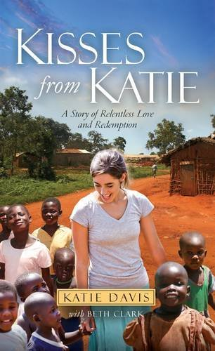 Kisses from Katie: A Story of Relentless Love and Redemption by Katie Davis (2013-01-01)