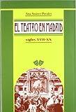 El teatro en Madrid: Siglos XVII-XX. Guía histórica