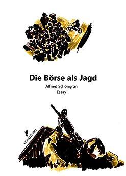Die Börse als Jagd: Essay (German Edition) by [Schöngrün, Alfried]