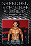 Shredded Executive: Get Shredded, 3 P...