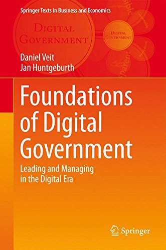 Foundations of Digital Government: Leading and Managing in the Digital Era (Springer Texts in Business and Economics)