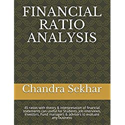 FINANCIAL RATIO ANALYSIS: 45 ratios with theory & interpretation of financial statements can useful for Students, job interviews, Investors, Fund managers & advisers to evaluate any business