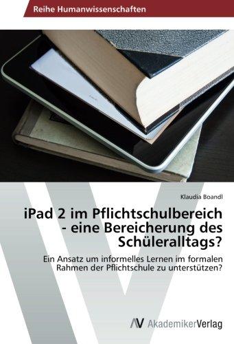 iPad 2 im Pflichtschulbereich - eine Bereicherung des Schüleralltags?: Ein Ansatz um informelles Lernen im formalen Rahmen der Pflichtschule zu unterstützen?