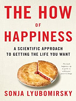 The How of Happiness: A New Approach to Getting the Life You Want von [Lyubomirsky, Sonja]