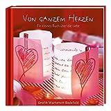 Von ganzem Herzen: Ein kleines Buch über die Liebe - GRAFIK WERKSTATT Das Original