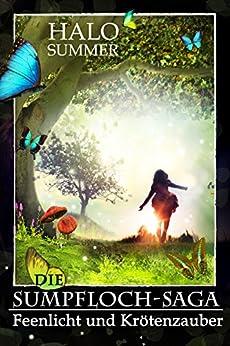 Feenlicht und Krötenzauber (Die Sumpfloch-Saga 1) von [Summer, Halo]
