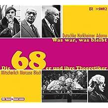 Was war, was bleibt: Die 68er und ihre Theoretiker