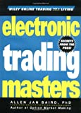 Electronic Trading Masters: Secrets from the Pros! (Wiley Online Trading for a Living)