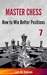 How to Win Better Positions (Master Chess Book 7) (English Edition)