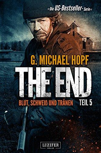 The End 5 - Blut, Schweiß und Tränen: Endzeit-Thriller