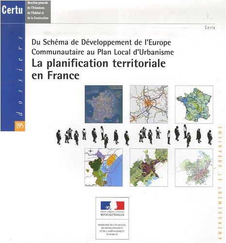 La planification territoriale en France : Du Schéma de Développement de l'Europe Communautaire au Plan Local d'Urbanisme, édition bilingue français-anglais